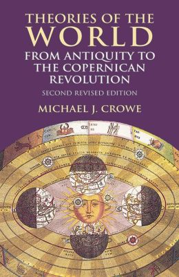 Theories of the World from Antiquity to the Copernican Revolution (Second Revise