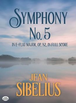 Jean Sibelus: Symphony No. 5 in E-Flat Major, Op. 82, in Full Score