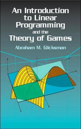 Introduction to Linear Programming and the Theory of Games Abraham M. Glicksman