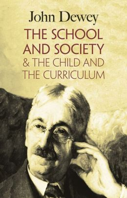 The School and Society: And the Child and the Curriculum