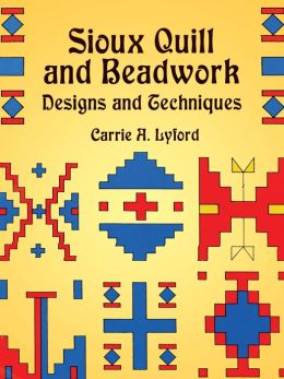 Sioux Quill and Beadwork: Designs and Techniques