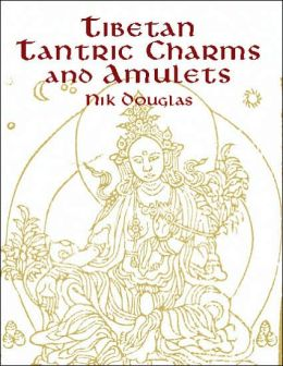 Tibetan Tantric Charms and Amulets: 230 Examples Reproduced from Original Woodblocks