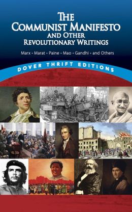 Communist Manifesto and Other Revolutionary Writings: Marx, Marat, Paine, Mao Tse-Tung, Gandhi and Others