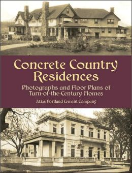 Concrete Country Residences: Photographs and Floor Plans of Turn-of-the-Century Homes (Dover Books on Architecture Series)