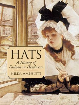 Hats: A History of Fashion in Headwear (Dover Books on Fashion Series)