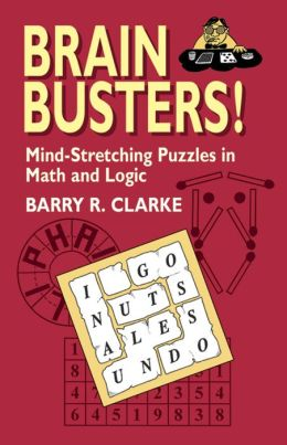 Brain Busters! Mind-Stretching Puzzles in Math and Logic