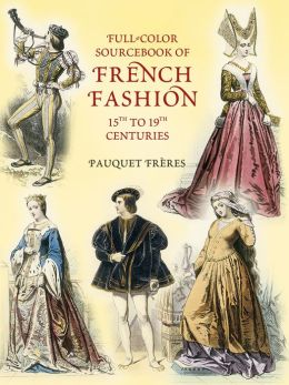 Full-Color Sourcebook of French Fashion: 15th to 19th Centuries (Dover Pictorial Archive Series)