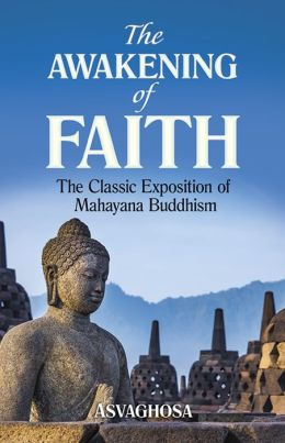The Awakening of Faith: The Classic Exposition of Mahayana Buddhism