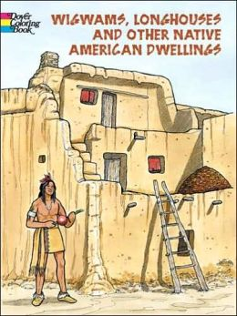 Wigwams. Longhouses and Other Native American Dwellings