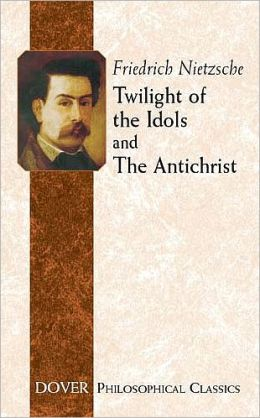 Twilight of the Idols and The Antichrist (Philosophical Classics Series)