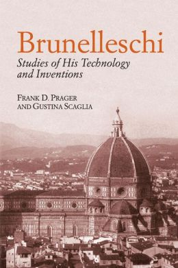 Brunelleschi: Studies of His Technology and Incentions