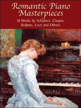 Romantic Piano Masterpieces: 18 Works by Schubert, Chopin, Brahms, Liszt and Others