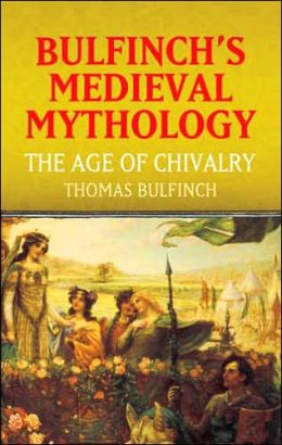 Bulfinch's Medieval Mythology - The Age of Chivalry