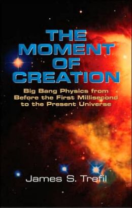 The Moment of Creation: Big Bang Physics From Before the First Millisecond to the Present Universe