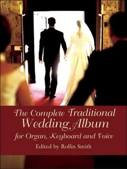 The Complete Traditional Wedding Album: For Organ, Keyboard, and Voice