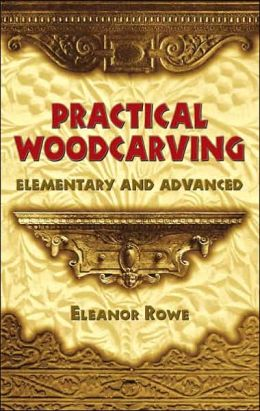 Practical Woodcarving: Elementary and Advanced