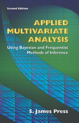Applied Multivariate Analysis: Using Bayesian and Frequentist Methods of Inference