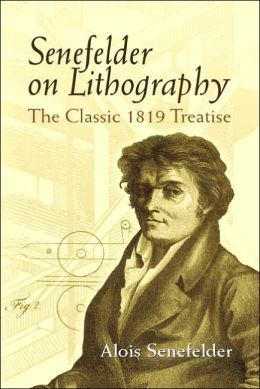 Senefelder on Lithography: The Classic 1819 Treatise