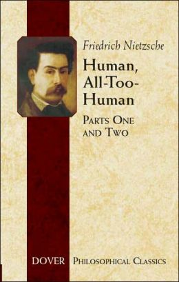 Human, All-Too-Human: Parts One and Two