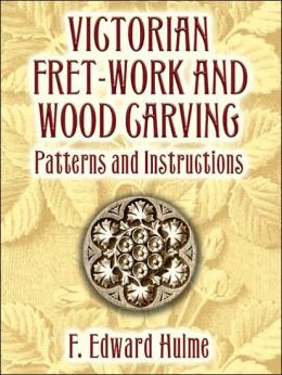 Victorian Fret-Work and Wood Carving: Patterns and Instructions