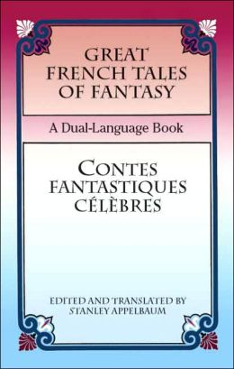 Great French Tales of Fantasy/Contes fantastiques celebres: A Dual-Language Book