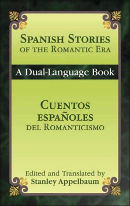 Spanish Stories of the Romantic Era /Cuentos espanoles del Romanticismo: A Dual-Language Book