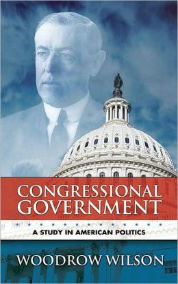 Congressional Government: A Study in American Politics (Dover Books on History, Political and Social Science Series)