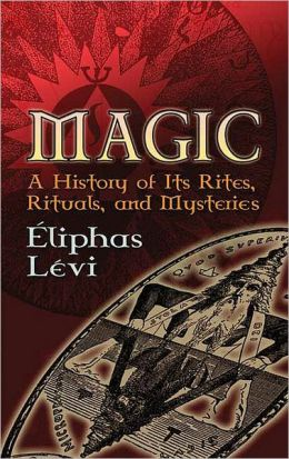 Magic: A History of Its Rites, Rituals, and Mysteries