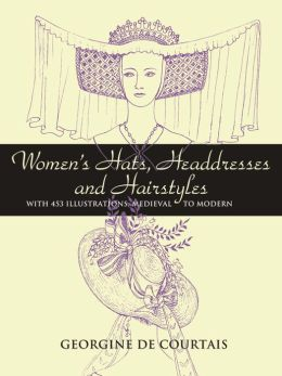 Women's Hats, Headdresses and Hairstyles: With 453 Illustrations, Medieval to Modern (Dover Books on Fashion Series)