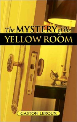 The Mystery of the Yellow Room: Extraordinary Adventures of Joseph Rouletabille, Reporter