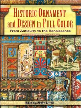 Historic Ornament and Design in Full Color: From Antiquity to the Renaissance