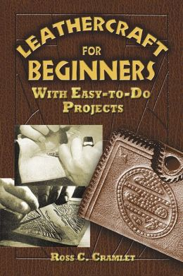 Leathercraft for Beginners: With Easy-to-Do Projects