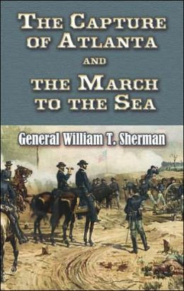The Capture of Atlanta and the March to the Sea: From Sherman's Memoirs
