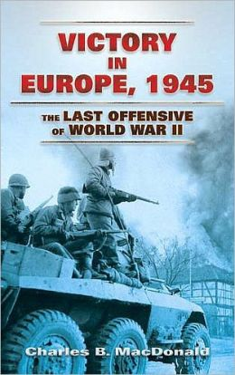 Victory in Europe, 1945: The Last Offensive of World War II