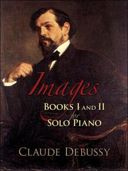 Images: Books I and II for Solo Piano: Claude Debussy
