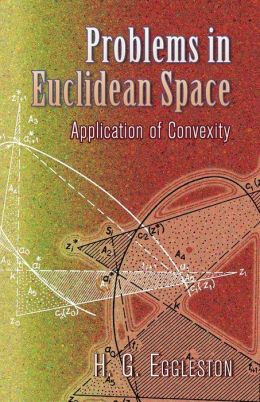 Problems in Euclidean Space: Application of Convexity: The Adams Prize Essay of the University of Cambridge, 1955-6