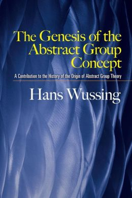 Genesis of the Abstract Group Concept: A Contribution to the History of the Origin of Abstract Group Theory