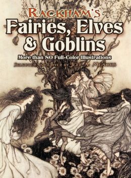 Rackham's Fairies, Elves and Goblins: More than 80 Full-Color Illustrations