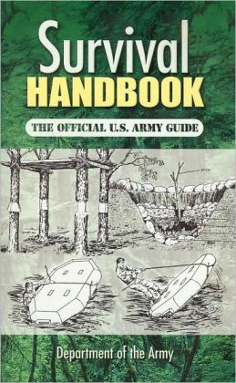 Survival Handbook: The Official U. S. Army Guide