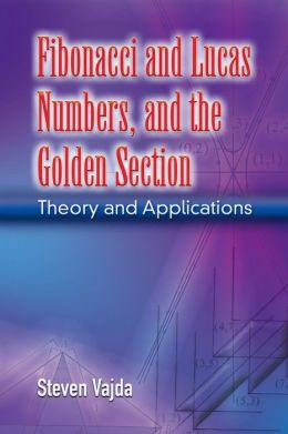 Fibonacci and Lucas Numbers, and the Golden Section: Theory and Applications (Dover Books on Mathematics Series)
