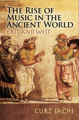 The Rise of Music in the Ancient World: East and West