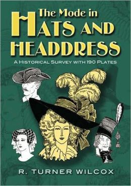 The Mode in Hats and Headdress: A Historical Survey with 190 Plates