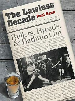 The Lawless Decade: Bullets, Broads and Bathtub Gin