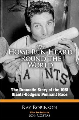 The Home Run Heard 'Round the World: The Dramatic Story of the 1951 Giants-Dodgers Pennant Race