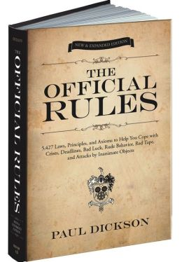 The Official Rules: More than 5,427 Principles, Laws, Axioms and Observations for Survival in the Balance of the 21st Century