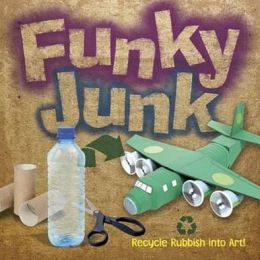Funky Junk: Recycle Rubbish into Art!