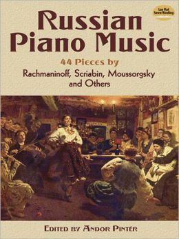 Russian Piano Music: 44 Pieces by Rachmaninoff, Scriabin, Moussorgsky and Others