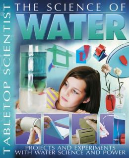 The Science of Water: Projects and Experiments with Water Science & Power