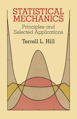 Statistical Mechanics: Principles and Selected Applications