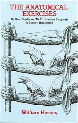 The Anatomical Exercises: De Motu Cordis and De Circulatione Sanguinis in English Translation